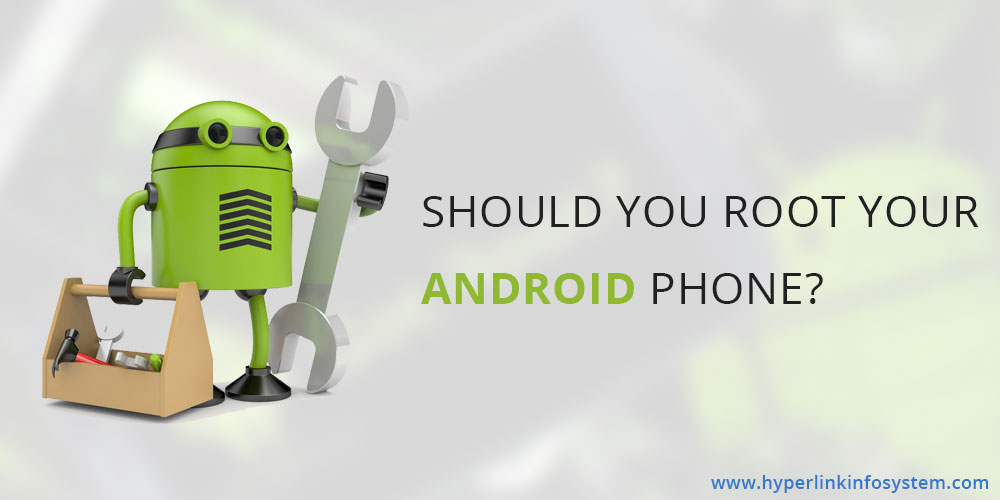 Whether you should root your Android phone or not?