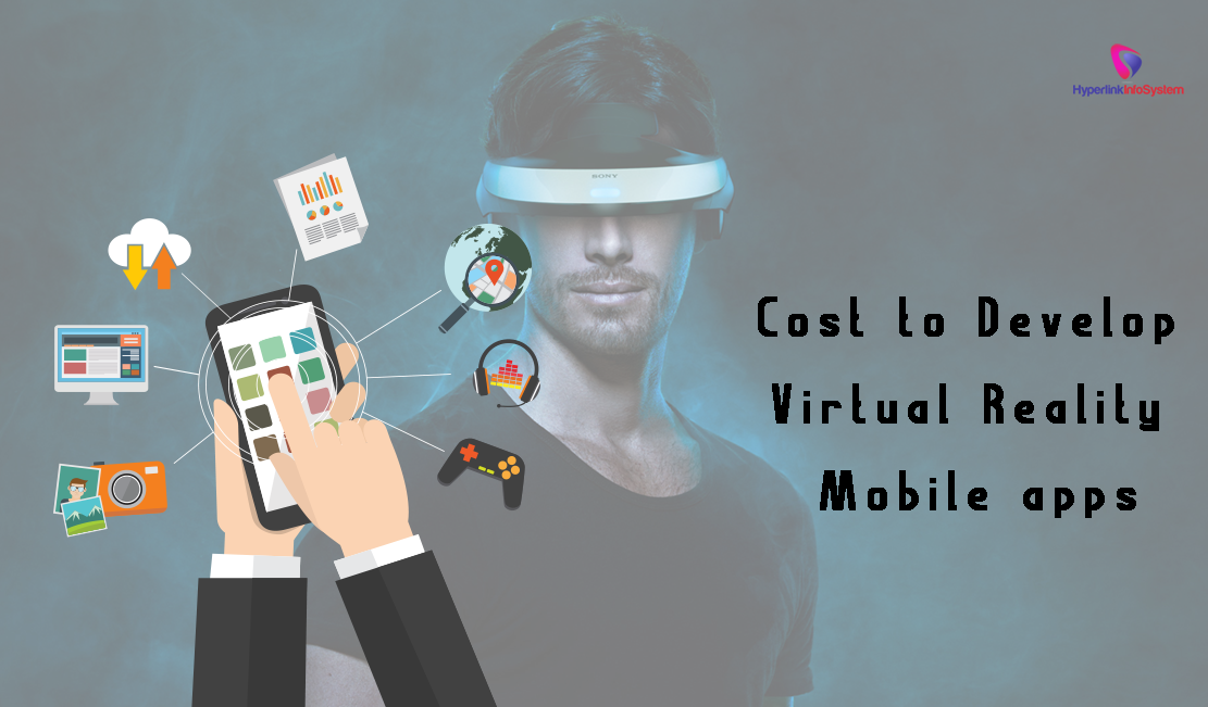 Cost to Develop Virtual Reality Mobile apps