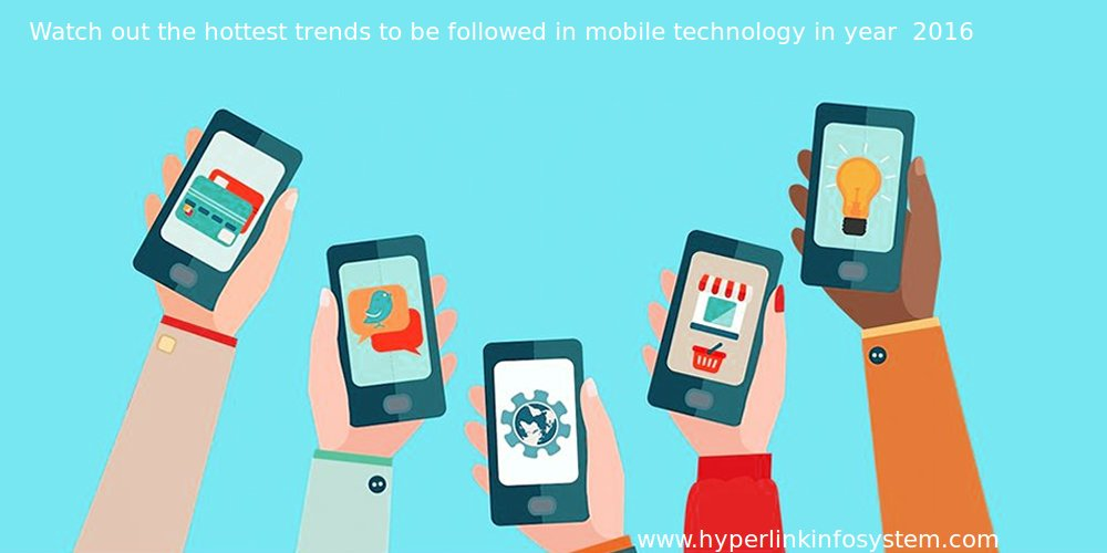 Want to follow Something new and Exciting ? Watch some of the Hottest trend to be followed in Mobile Tech in the Year 2016