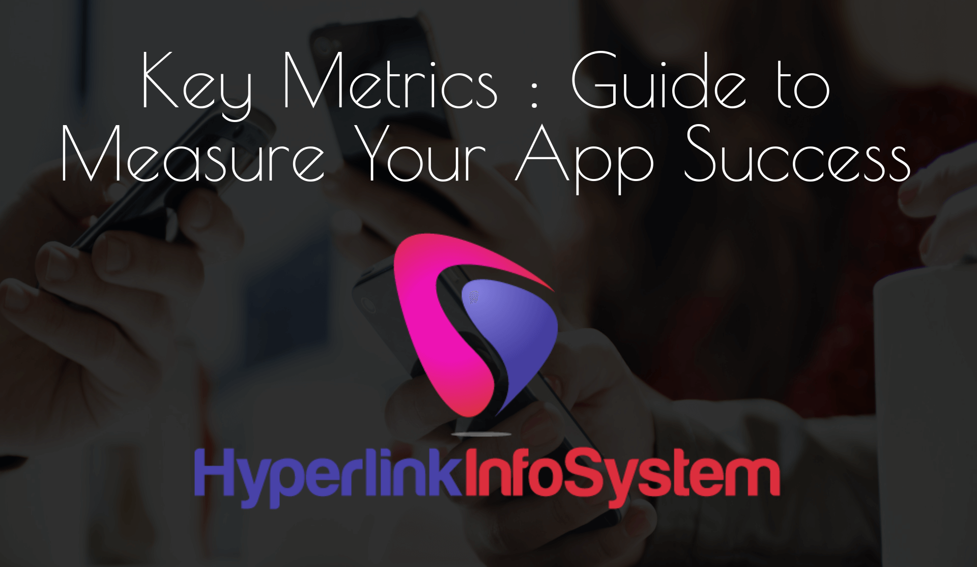 Key Metrics: Guide to Measure Your App Success