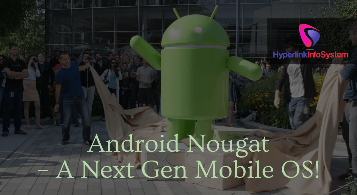 Google's Next Major Release : Android Nougat – A Next-Gen Mobile OS!