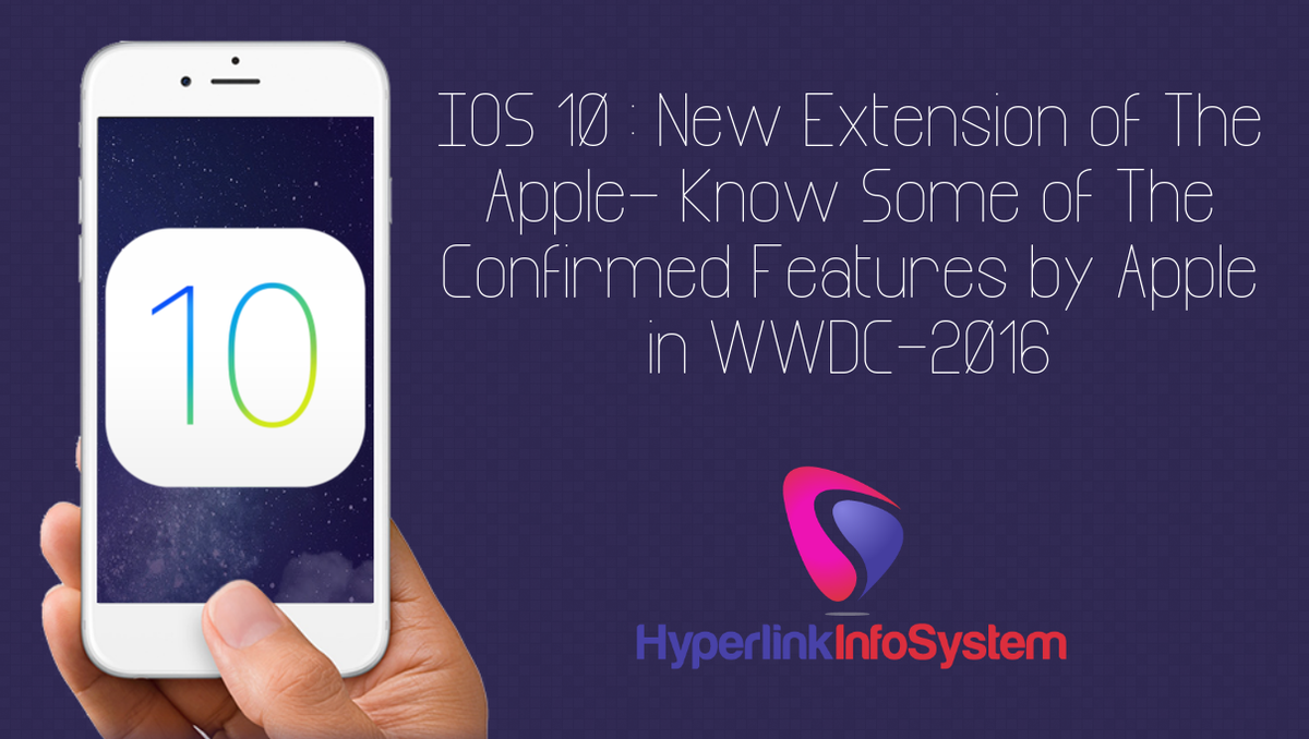 IOS 10 : New Extension of the apple- Know some of the confirmed features by apple in WWDC-2016
