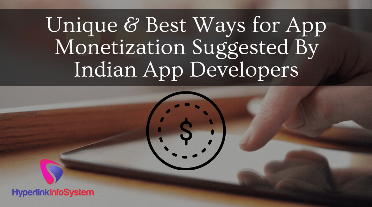 Unique & Best Ways for App Monetization Suggested By Indian App Developers
