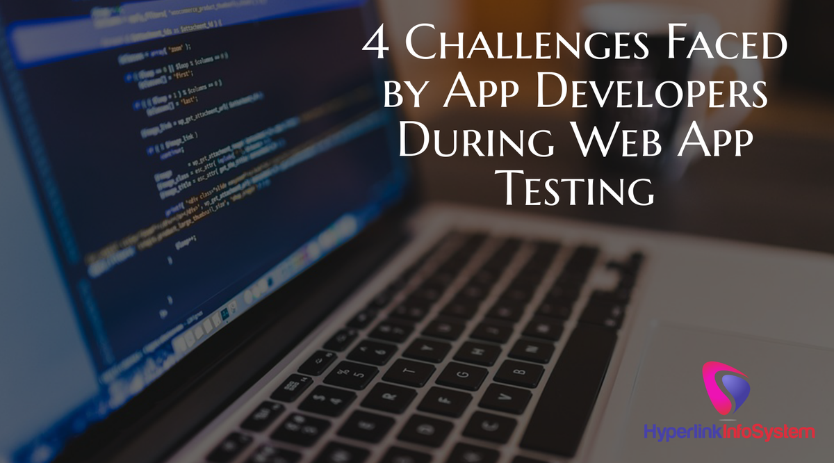 4 Challenges Faced by App Developers During Web App Testing