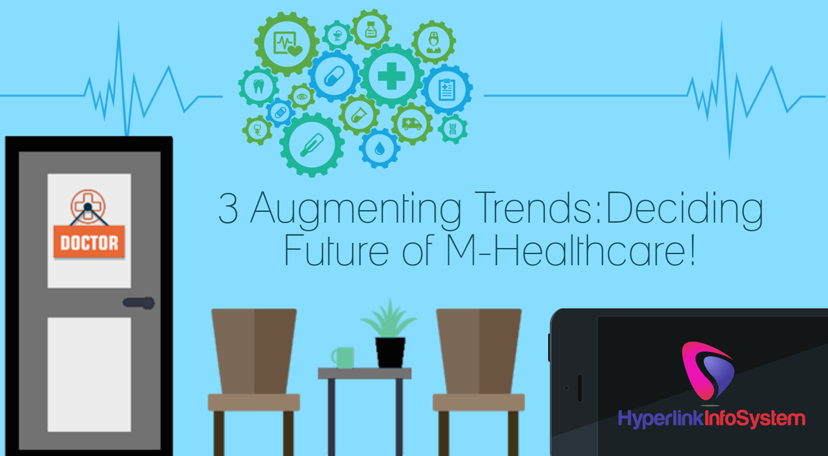 3 Augmenting Trends: Deciding Future of M-Healthcare!