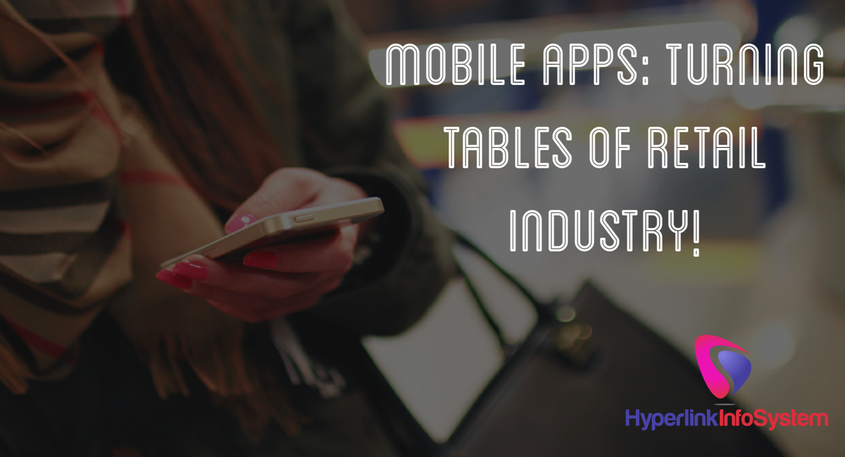 Mobile Apps: Turning Tables of Retail Industry!