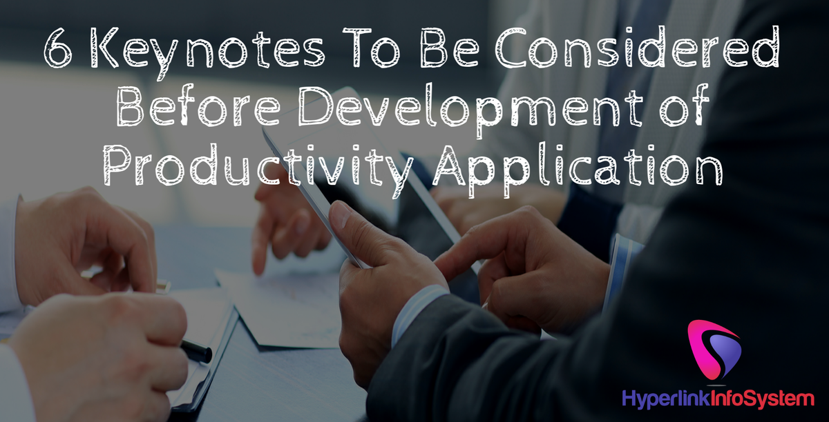 6 Keynotes to be Considered Before Development of Productivity Application