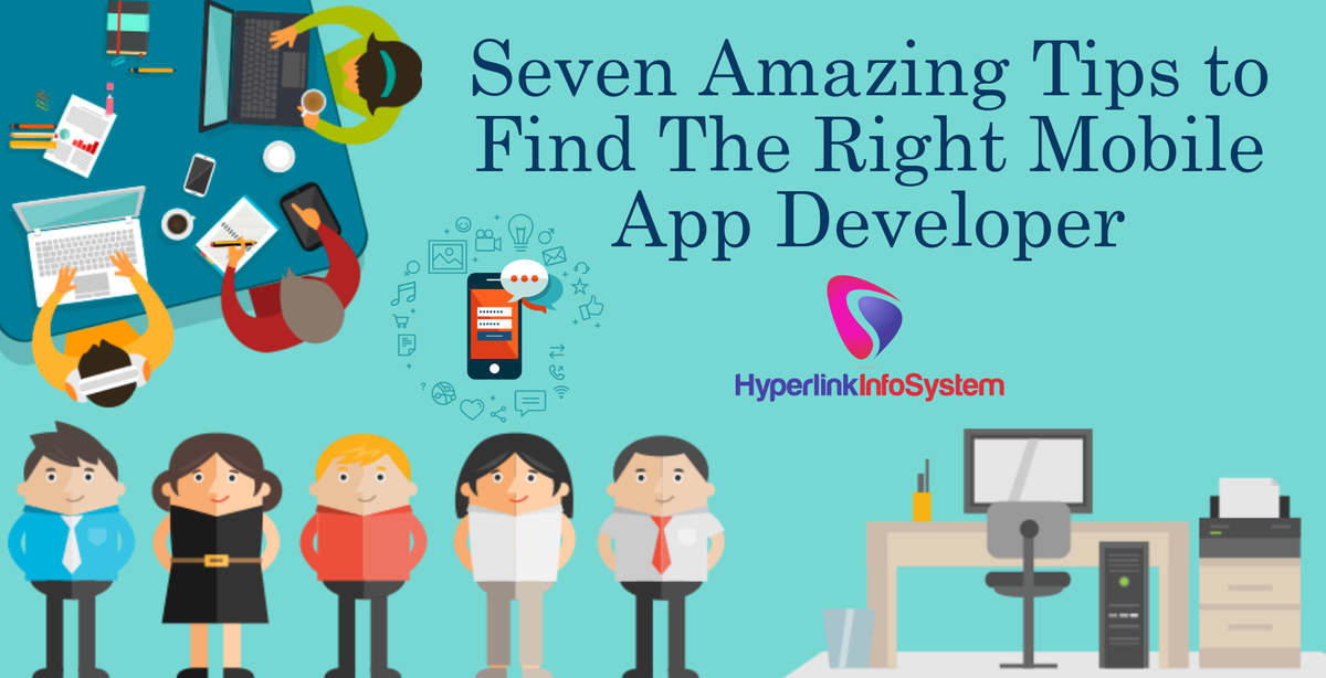 Seven Amazing Tips to Find The Right Mobile App Developer