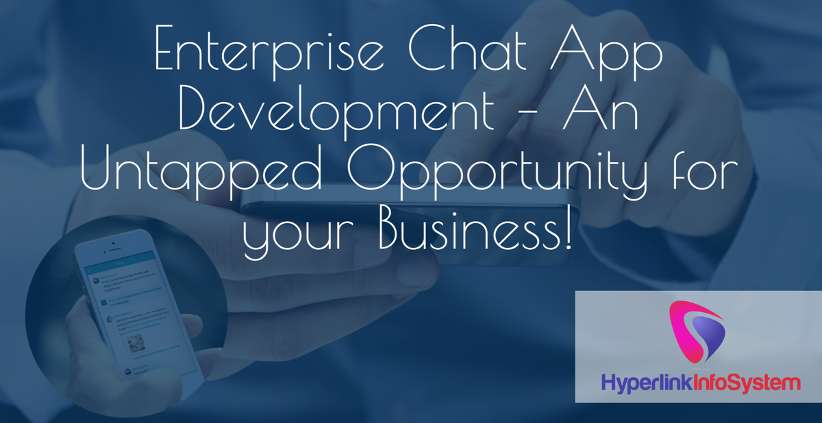 Enterprise Chat App Development – An Untapped Opportunity for your Business!