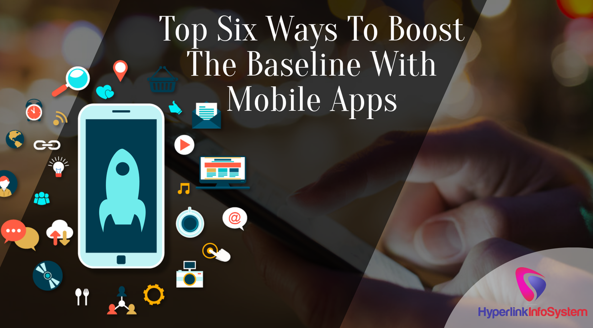 Top Six Ways To Boost The Baseline With Mobile Apps