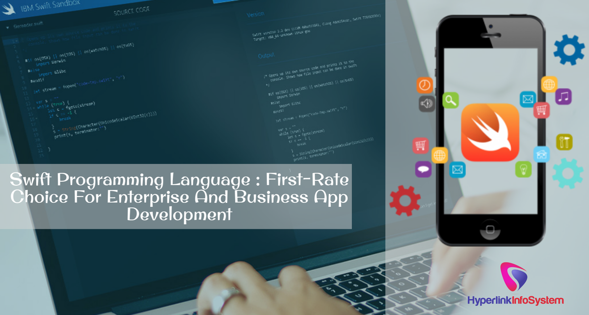 Swift Programming Language : First-Rate Choice For Enterprise And Business App Development