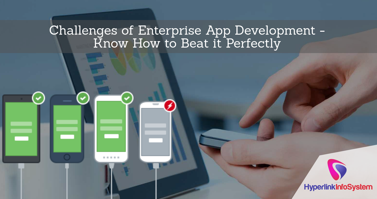 Challenges of Enterprise App Development - Know How to Beat it Perfectly