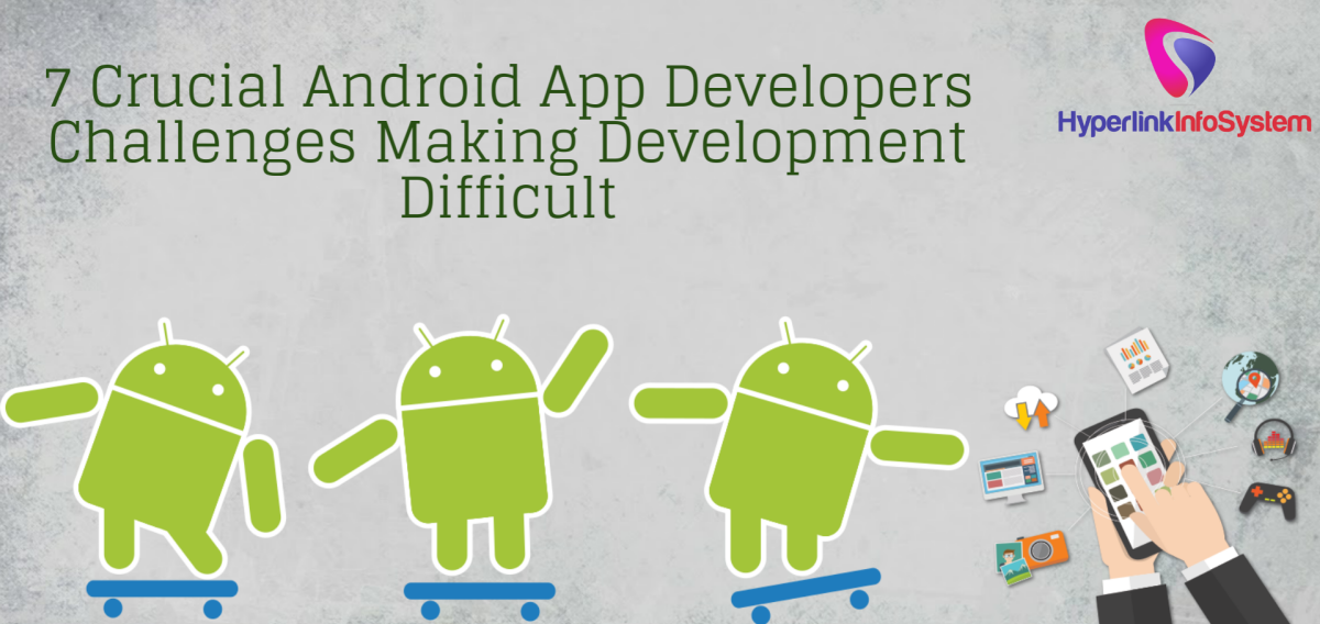 7 Crucial Android App Developers Challenges Making ...