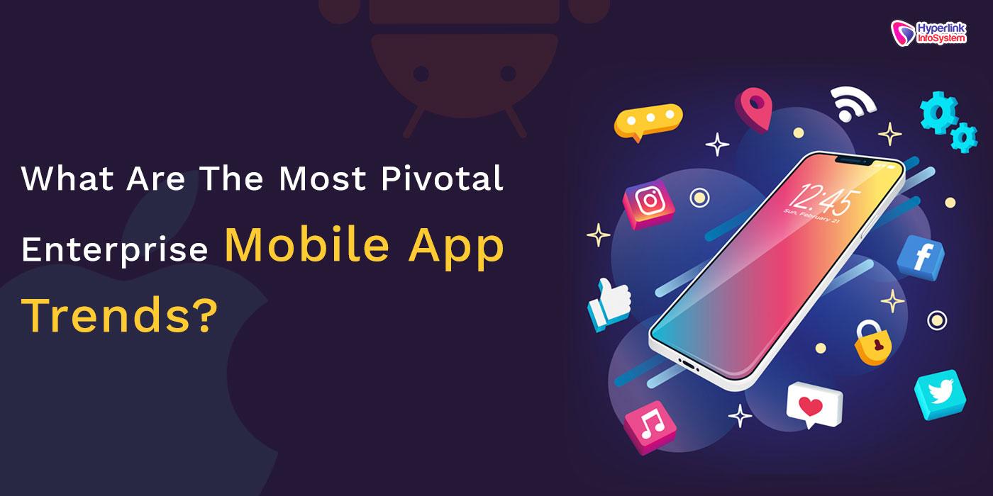 enterprise mobile app trends