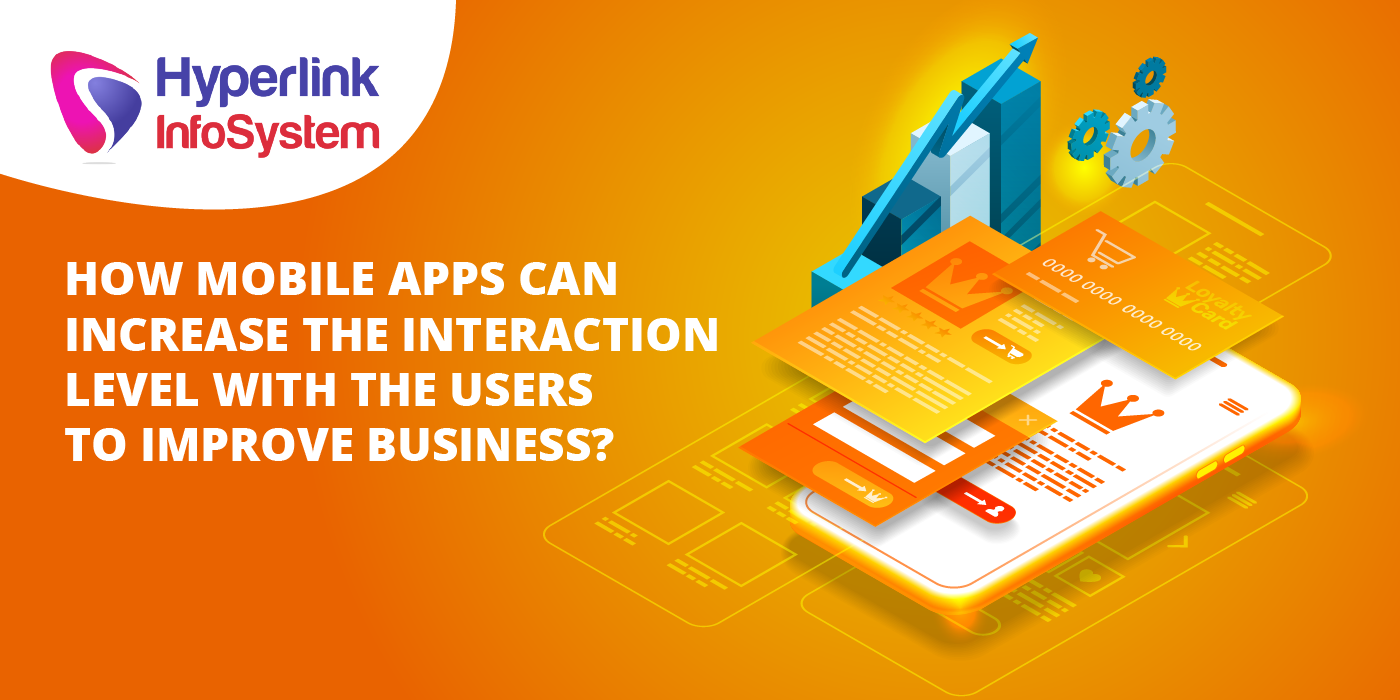 increase the interaction level with the users using mobile apps