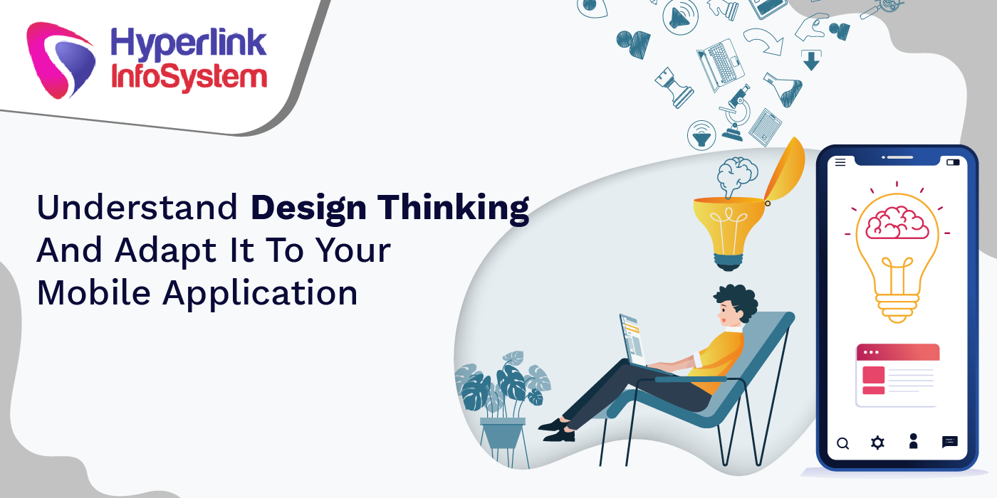 understand design thinking and adapt it to your mobile application