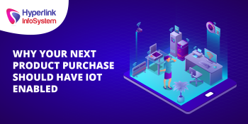 why your next product purchase should have iot enabled