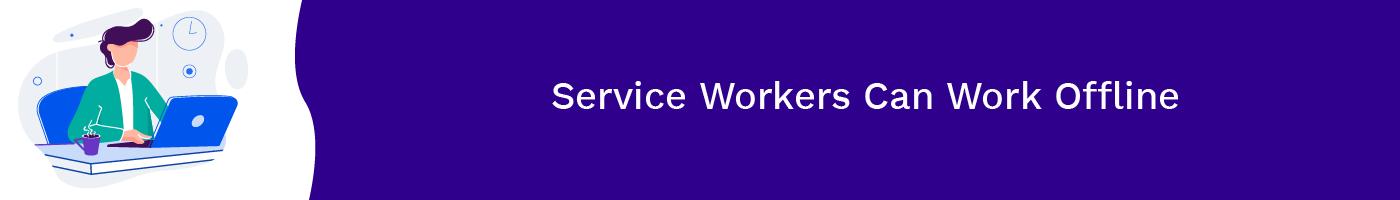 service workers can work offline
