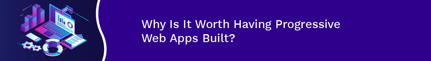 why is it worth having progressive web apps built
